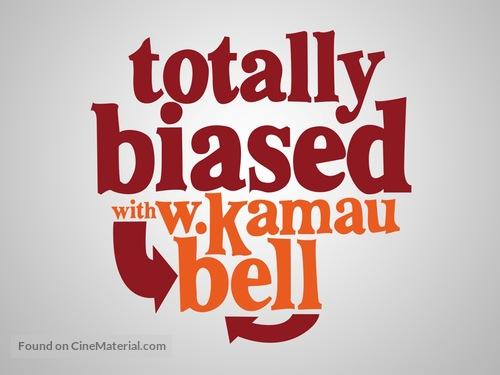 """Totally Biased with W. Kamau Bell"" - Logo"